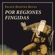 Libros: FELIPE BENÍTEZ REYES. POR REGIONES FINGIDAS.. Lote 184407646