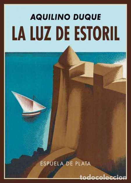 AQUILINO DUQUE. LA LUZ DE ESTORIL (Libros Nuevos - Narrativa - Literatura Española)