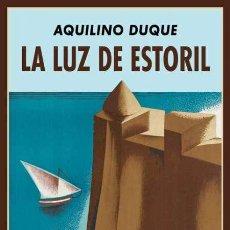 Libros: AQUILINO DUQUE. LA LUZ DE ESTORIL. Lote 188482390