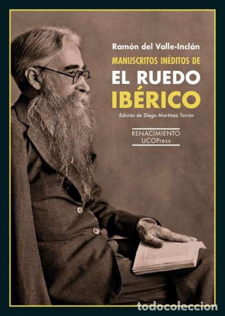 MANUSCRITOS INÉDITOS DE EL RUEDO IBÉRICO. RAMÓN DEL VALLE-INCLÁN. (Libros Nuevos - Narrativa - Literatura Española)