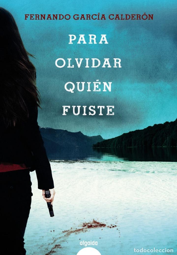 PARA OLVIDAR QUIÉN FUISTE. FERNANDO GARCÍA CALDERÓN (Libros Nuevos - Narrativa - Literatura Española)