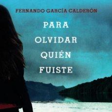 Libros: PARA OLVIDAR QUIÉN FUISTE. FERNANDO GARCÍA CALDERÓN. Lote 190985747