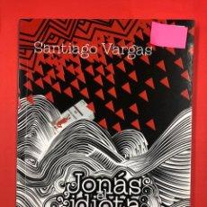 Libros: JONAS EL IDIOTA - SANTIAGO VARGAS - LC EDICIONES 1ª EDICION 2018. Lote 191579942