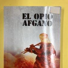 Libros: EL OPIO AFGANO - DANIEL AROS - EDITORIAL AMARANTE 1ª EDICION 2017. Lote 191727080