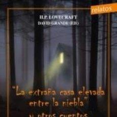 Libros: LA EXTRAÑA CASA ELEVADA ENTRE LA NIEBLA¨Y OTROS CUENTOS DE HORROR CÓSMICO. Lote 191777715