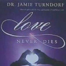Libros: LOVE NEVER DIES: HOW TO RECONNECT AND MAKE PEACE WITH THE DECEASED. Lote 191868681
