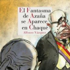 Libros: EL FANTASMA DE AZAÑA SE APARECE EN CHAQUÉ. ALFONSO VÁZQUEZ. Lote 192344707