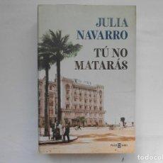 Libros: JULIA NAVARRO - TU NO MATARAS - PLAZA JANES - 1ª EDICION - TAPA DURA - NUEVO. Lote 193067886