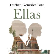 Libros: ELLAS. ESTEBAN GONZÁLEZ PONS. Lote 193374356
