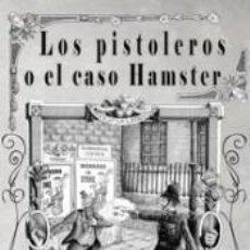 Libros: LOS PISTOLEROS O EL CASO HAMSTER. Lote 194758688