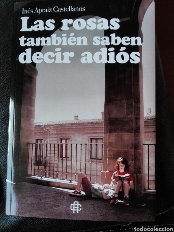 INÉS APRAIZ CASTELLANOS LAS ROSAS TAMBIÉN SABEN DECIR ADIÓS. LIBRO NUEVO (Libros Nuevos - Narrativa - Literatura Española)