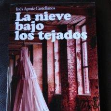 Libros: INÉS APRAIZ CASTELLANOS LA NIEVE BAJO LOS TEJADOS. LIBRO NUEVO. Lote 198116826