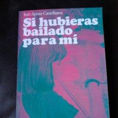 Libros: INÉS APRAIZ CASTELLANOS SI HUBIERAS BAILADO PARA MÍ. LIBRO NUEVO. Lote 198116963