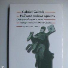 Livros: LIBRO VULL UNA ESTATUA EQUESTRE CR 1990 A 2001 - ED. QUADERNS CREMA - GABRIEL GALMES - NUEVO CATALAN. Lote 199032613