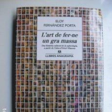 Libros: LIBRO L'ART DE FER-NE UN GRA MASSA - ED. ANAGRAMA - ELOY FERNANDEZ PORTA - NUEVO EN CATALAN. Lote 270864463