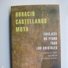 Libros: LIBRO ENVEJECE UN PERRO TRAS LOS CRISTALES - ED. RANDOM HOUSE - HORACIO CASTELLANOS MOYA - NUEVO . Lote 199217930