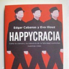 Libros: LIBRO HAPPYCRACIA - ED. PAIDOS - EDGAR CABANAS EVA ILLOUZ - NUEVO . Lote 199218486