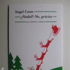 Libros: LIBRO NADAL NO GRACIES - ED. QUADERNS CREMA - ANGEL CASAS - NUEVO - EN CATALAN POESIA. Lote 199656350