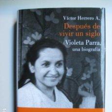 Libri: LIBRO DESPUES DE VIVIR UN SIGLO BIOGRAFIA VIOLETA PARRA - ED. LUMEN - VICTOR HERRERO A - NUEVO. Lote 199759496
