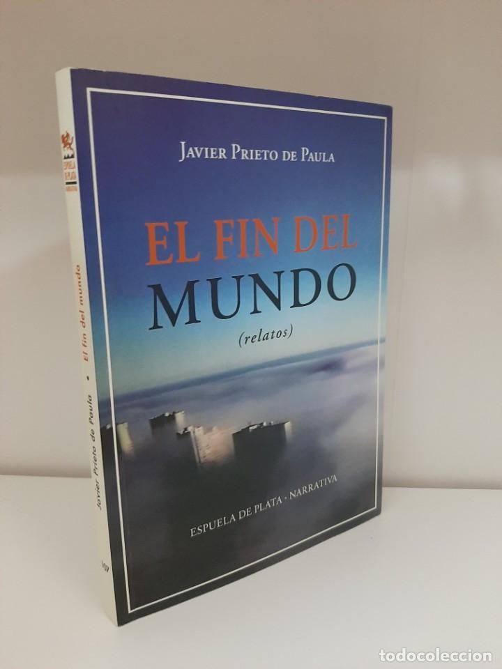 EL FIN DEL MUNDO (RELATOS), JAVIER PRIETO DE PAULA, NARRATIVA / NARRATIVE, FIRMADO Y DEDICADO, 2019 (Libros Nuevos - Narrativa - Literatura Española)