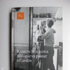 Libros: LIBRO - ALLO QUE VA PASSAR A CARDOS - ED. PROA - RAMON SOLSONA - NUEVO EN CATALAN. Lote 205835683