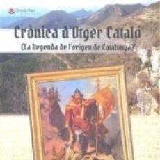 Libros: CRÓNICA DOTGER CATALÓ (LA LLEGENDA D LORIGEN D CATALUNYA). Lote 210552283