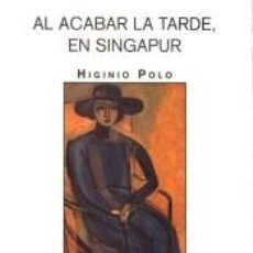 Libros: AL ACABAR LA TARDE, EN SINGAPUR. Lote 211275252