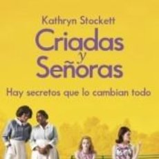 Libros: CRIADAS Y SEÑORAS: HAY SECRETOS QUE LO CAMBIAN TODO. Lote 211398782