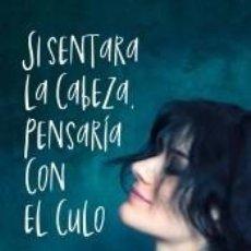 Libros: SI SENTARA LA CABEZA, PENSARÍA CON EL CULO. Lote 211778547