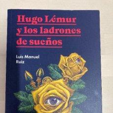 Libros: HUGO LÉMUR Y LOS LADRONES DE SUEÑOS – LUIS MANUEL RUIZ. Lote 214144770