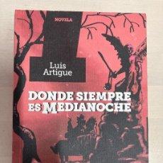 Libros: DONDE SIEMPRE ES MEDIANOCHE – LUIS ARTIGUE. Lote 214144948