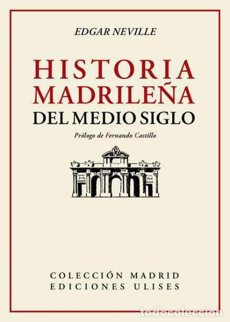 EDGAR NEVILLE. HISTORIA MADRILEÑA DEL MEDIO SIGLO.-NUEVO (Libros Nuevos - Narrativa - Literatura Española)