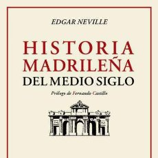 Libros: EDGAR NEVILLE. HISTORIA MADRILEÑA DEL MEDIO SIGLO.-NUEVO. Lote 296905213