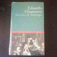 Libros: LA CRUZ DE SANTIAGO, EDUARDO CHAMORRO. COLECCIÓN PREMIO PLANETA 2000.. Lote 215203352