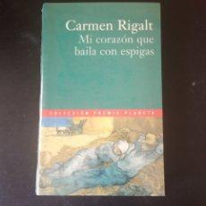 Libros: MI CORAZÓN QUE BAILA CON ESPIGAS, CARMEN RIGALT. COLECCIÓN PREMIO PLANETA 2000. Lote 215203471