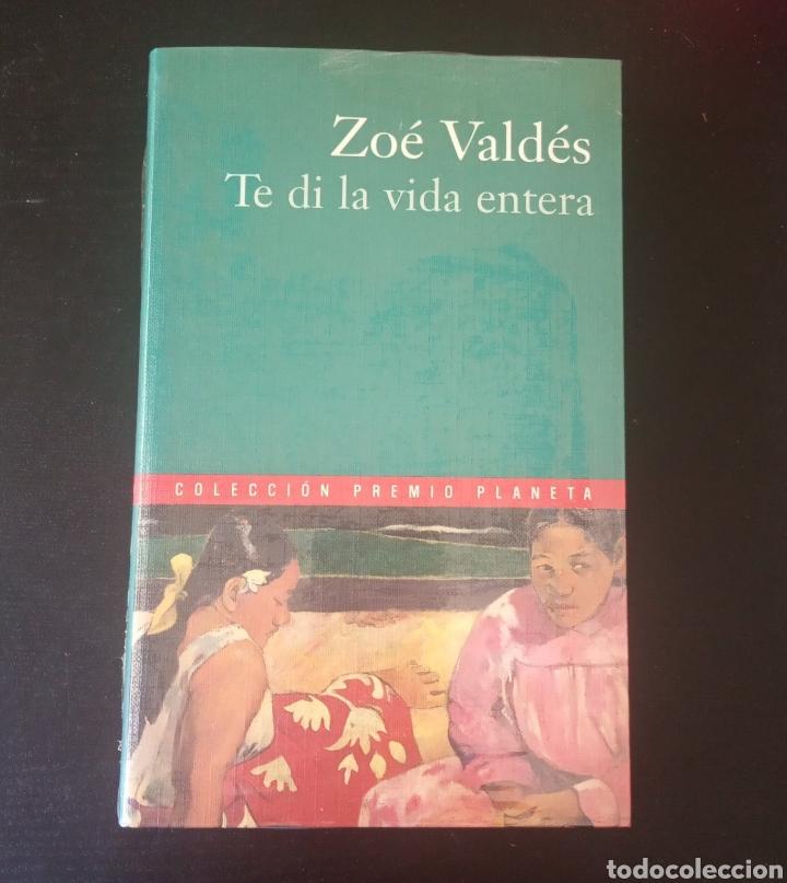 TE DÍ LA VIDA ENTERA, ZOÉ VALDÉS. COLECCIÓN PREMIO PLANETA 2000. (Libros Nuevos - Narrativa - Literatura Española)