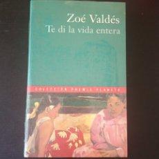 Libros: TE DÍ LA VIDA ENTERA, ZOÉ VALDÉS. COLECCIÓN PREMIO PLANETA 2000.. Lote 215204201