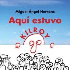 Libros: AQUÍ ESTUVO KILROY. MIGUEL ÁNGEL HERRANZ. Lote 216363061