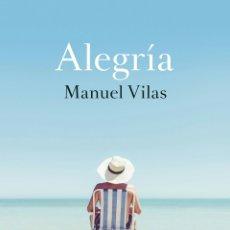 Libros: ALEGRÍA FINALISTA PREMIO PLANETA 2019 MANUEL VILAS. LIBRO NUEVO. Lote 216826438