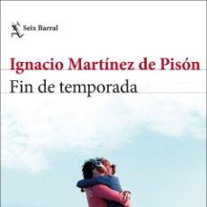 Libros: FIN DE TEMPORADA. IGNACIO MARTÍNEZ DE PISÓN. Lote 218329943