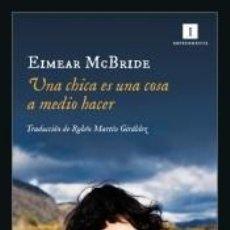 Libros: UNA CHICA ES UNA COSA A MEDIO HACER. Lote 219056368