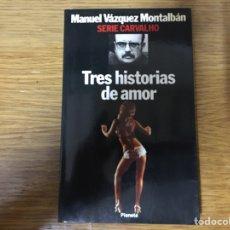 Libros: MANUEL VÁZQUEZ MONTALBÁN: TRES HISTORIAS DE AMOR (PLANETA 1987). Lote 219170177