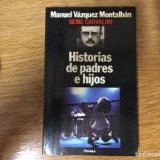 Libros: MANUEL VÁZQUEZ MONTALBÁN: HISTORIAS DE PADRES E HIJOS. Lote 219191226