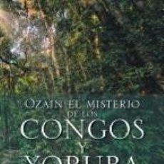 Libros: OZAIN EL MISTERIO DE LOS CONGOS Y YORUBA. Lote 219253902
