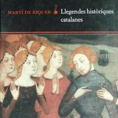 Libros: RIQUER, MARTÍN DE. LLEGENDES HISTÒRIQUES CATALANES. 2001.. Lote 219310158