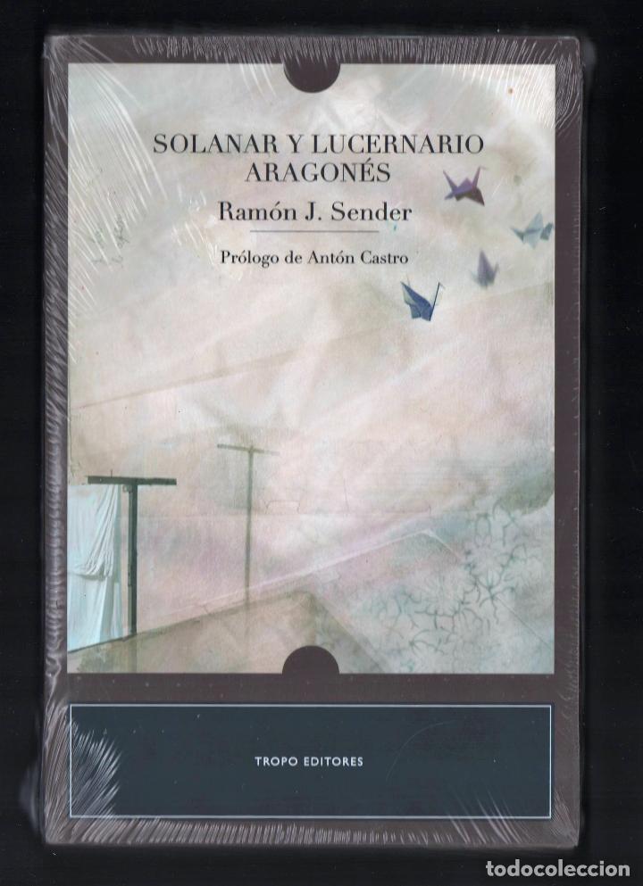 RAMÓN J SENDER SOLANAR Y LUCERNARIO ARAGONÉS TROPO ED 2010 1ª EDICIÓN PRÓL ANTÓN CASTRO PLASTIFICADO (Libros Nuevos - Narrativa - Literatura Española)