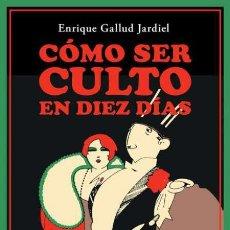 Livros: CÓMO SER CULTO EN DIEZ DÍAS. ENRIQUE GALLUD JARDIEL.. Lote 221619707