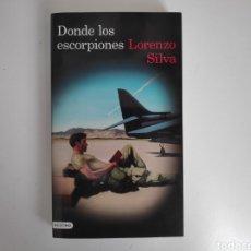 Libros: LIBRO. DONDE LOS ESCORPIONES, LORENZO SILVA. Lote 222146221