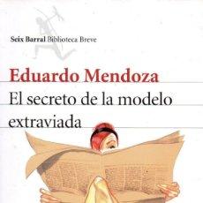 Libros: EL SECRETO DE LA MODELO EXTRAVIADA DE EDUARDO MENDOZA - SEIX BARRAL, 2015 (NUEVO). Lote 222468891