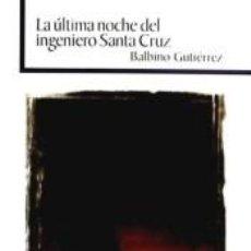 Libros: LA ÚLTIMA NOCHE DEL INGENIERO SANTA CRUZ.. Lote 227839115